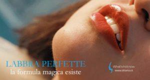 Labbra perfette? La formula magica esiste.