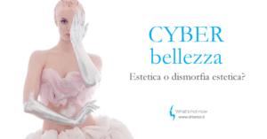 Cyber bellezza: estetica o dismorfia estetica?